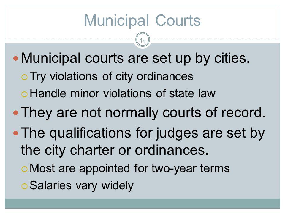 Municipal Courts Municipal courts are set up by cities.
