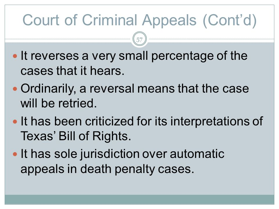 Court of Criminal Appeals (Contd) It reverses a very small percentage of the cases that it hears.