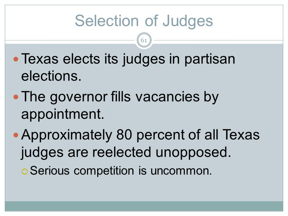 Selection of Judges Texas elects its judges in partisan elections.
