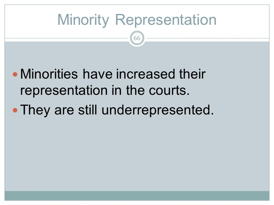 Minority Representation Minorities have increased their representation in the courts.