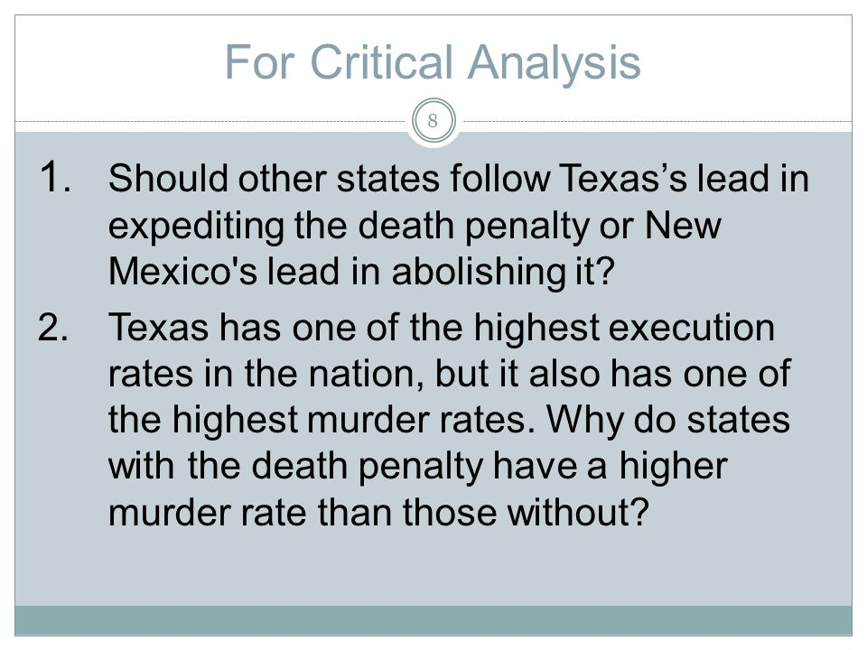 For Critical Analysis 1.Should other states follow Texass lead in expediting the death penalty or New Mexico s lead in abolishing it.