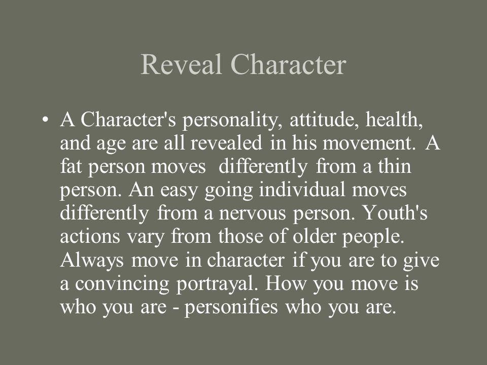 Reveal Character A Character s personality, attitude, health, and age are all revealed in his movement.