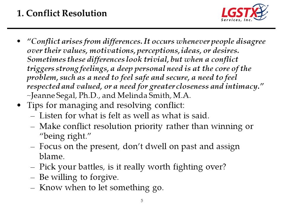 5 Conflict arises from differences. It occurs whenever people disagree over their values, motivations, perceptions, ideas, or desires. Sometimes these