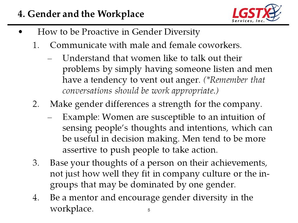 8 How to be Proactive in Gender Diversity 1.Communicate with male and female coworkers. –Understand that women like to talk out their problems by simp