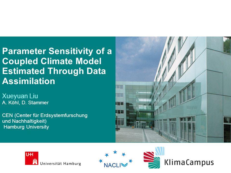 Parameter Sensitivity of a Coupled Climate Model Estimated Through Data Assimilation Xueyuan Liu A. Köhl, D. Stammer CEN (Center für Erdsystemfurschun