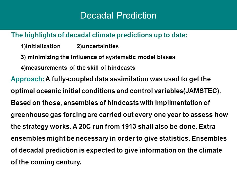 The highlights of decadal climate predictions up to date: 1)initialization 2)uncertainties 3) minimizing the influence of systematic model biases 4)me