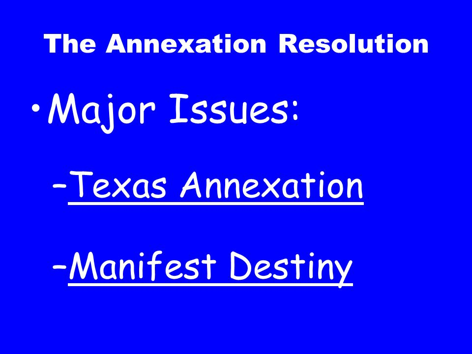The Annexation Resolution U.S. Presidential Election of 1844 James K. Polk Democratic Party Henry Clay Whig Party vs.