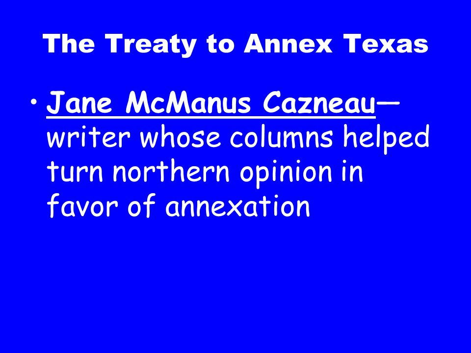 The Treaty to Annex Texas Manifest Destinythe belief that the United States was meant to spread across North America