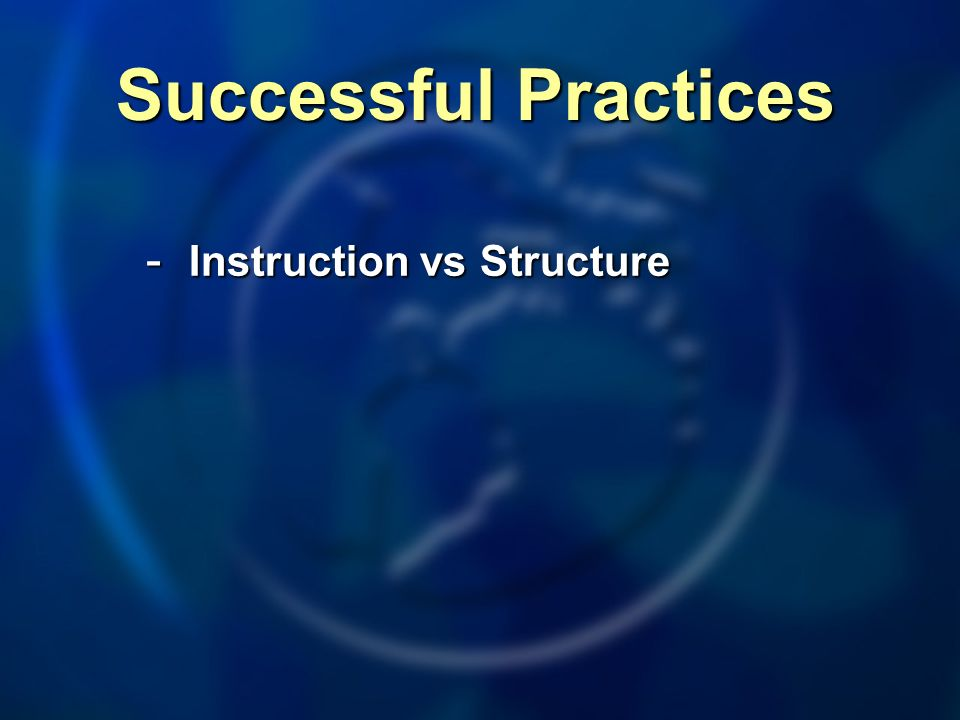 Successful Practices - Instruction vs Structure