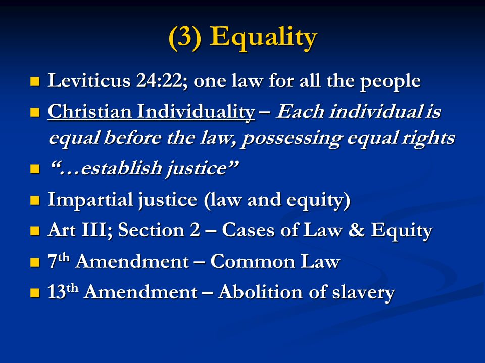 (3) Equality Leviticus 24:22; one law for all the people Leviticus 24:22; one law for all the people Christian Individuality – Each individual is equa
