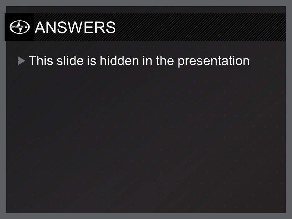 ANSWERS This slide is hidden in the presentation