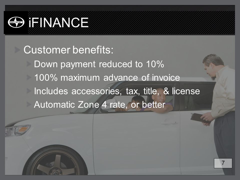 iFINANCE Customer benefits: Down payment reduced to 10% 100% maximum advance of invoice Includes accessories, tax, title, & license Automatic Zone 4 r