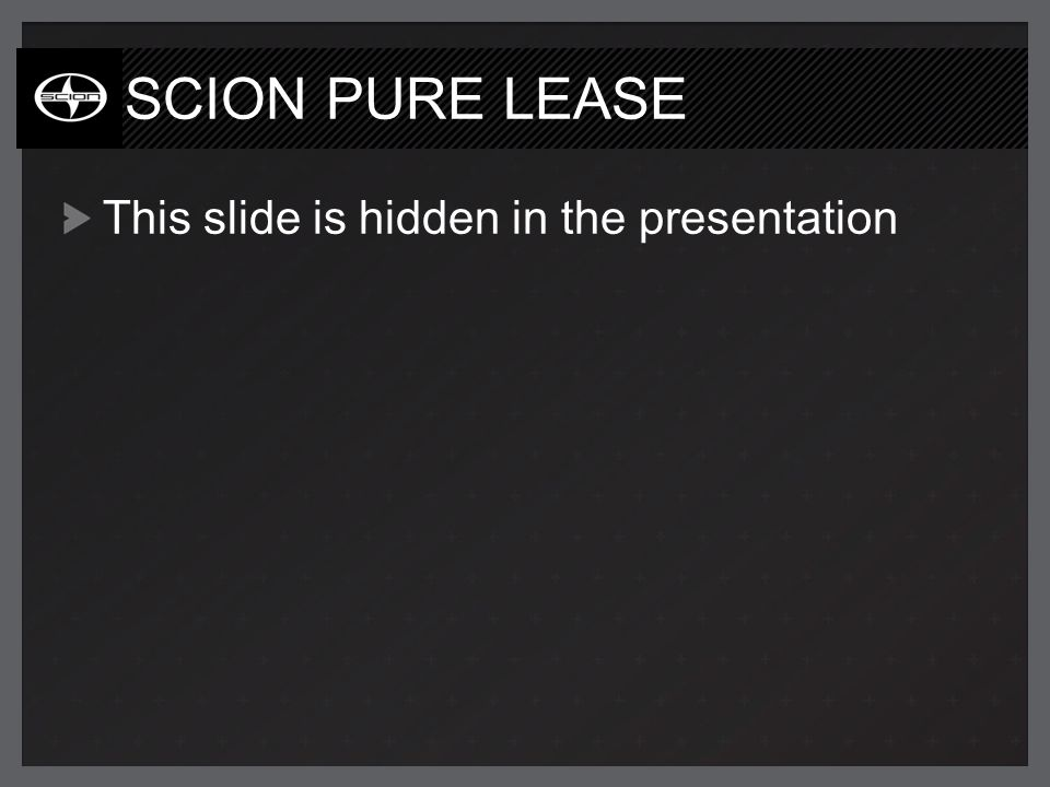 SCION PURE LEASE This slide is hidden in the presentation