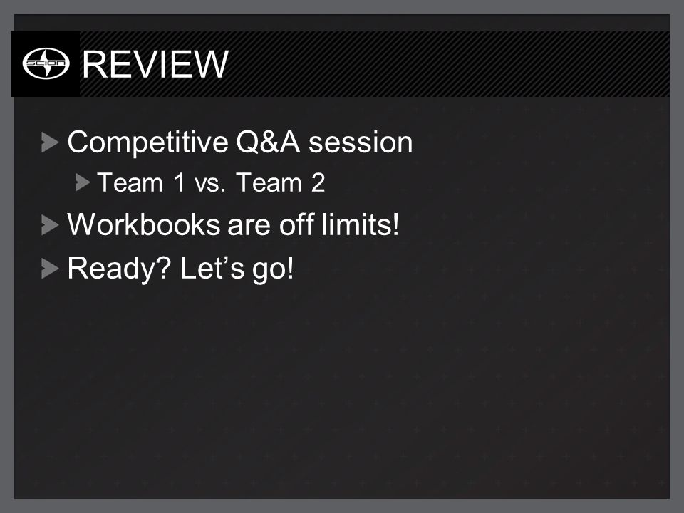 REVIEW Competitive Q&A session Team 1 vs. Team 2 Workbooks are off limits! Ready Lets go!