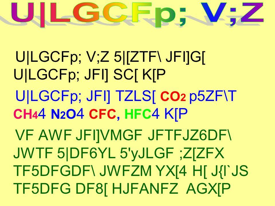 U LGCFp; V;Z 5 [ZTF\ JFI]G[ U LGCFp; JFI] SC[ K[P U LGCFp; JFI] TZLS[ CO 2 p5ZF\T CH 4 4 N 2 O 4 CFC, HFC 4 K[P VF AWF JFI]VMGF JFTFJZ6DF\ JWTF 5 DF6Y