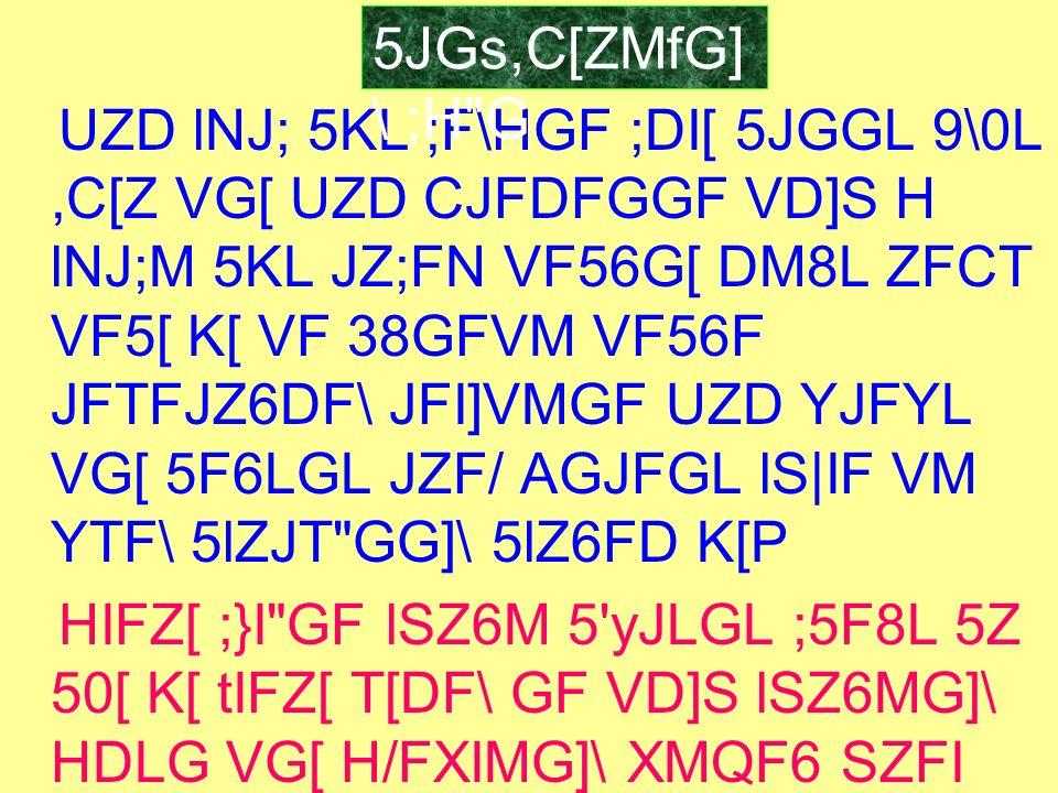 UZD lNJ; 5KL ;F\HGF ;DI[ 5JGGL 9\0L,C[Z VG[ UZD CJFDFGGF VD]S H lNJ;M 5KL JZ;FN VF56G[ DM8L ZFCT VF5[ K[ VF 38GFVM VF56F JFTFJZ6DF\ JFI]VMGF UZD YJFYL