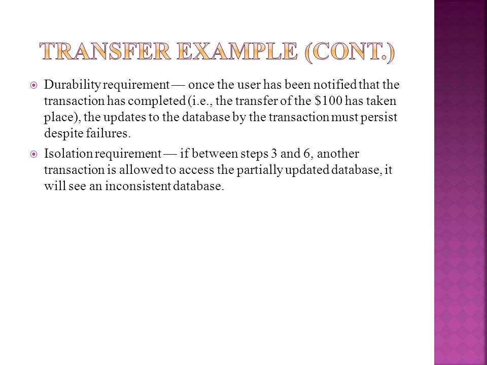 Durability requirement once the user has been notified that the transaction has completed (i.e., the transfer of the $100 has taken place), the update