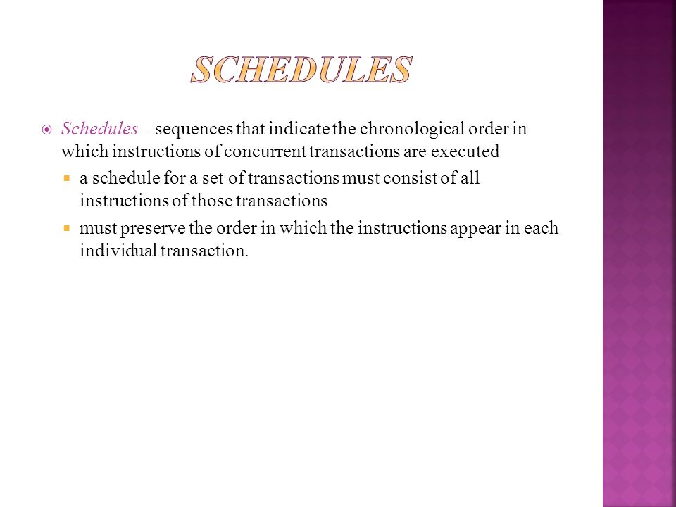 Schedules – sequences that indicate the chronological order in which instructions of concurrent transactions are executed a schedule for a set of tran