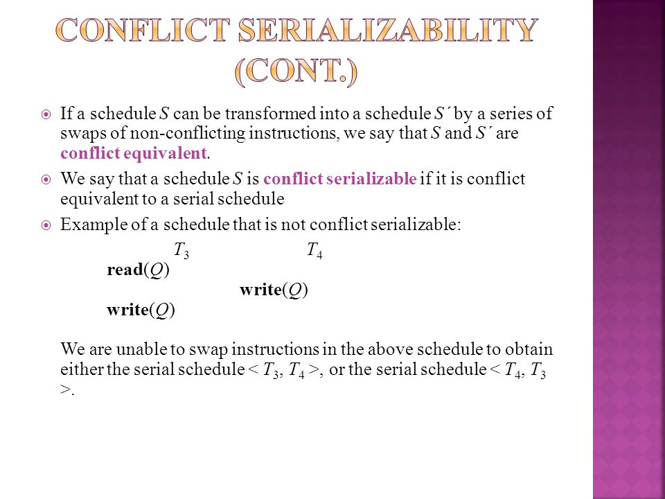 If a schedule S can be transformed into a schedule S´ by a series of swaps of non-conflicting instructions, we say that S and S´ are conflict equivale