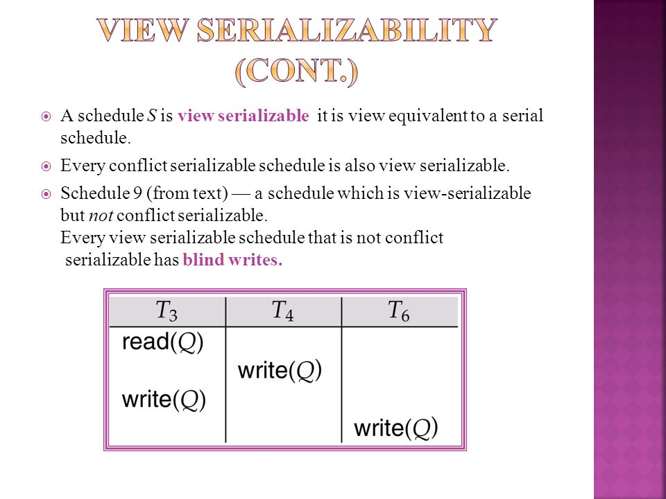 A schedule S is view serializable it is view equivalent to a serial schedule. Every conflict serializable schedule is also view serializable. Schedule