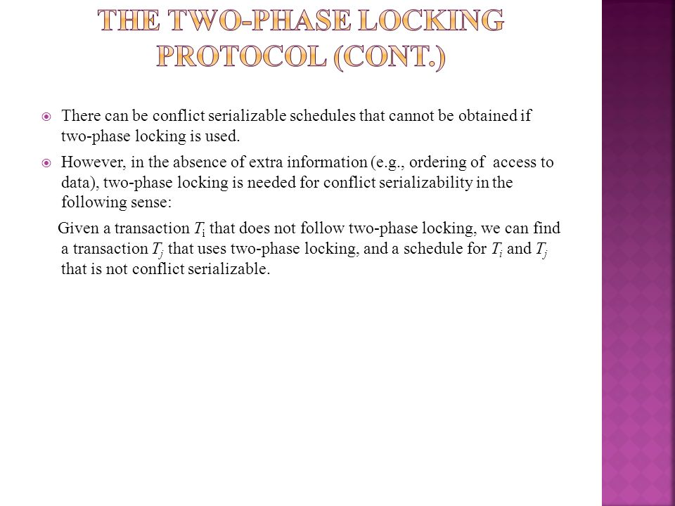 There can be conflict serializable schedules that cannot be obtained if two-phase locking is used. However, in the absence of extra information (e.g.,