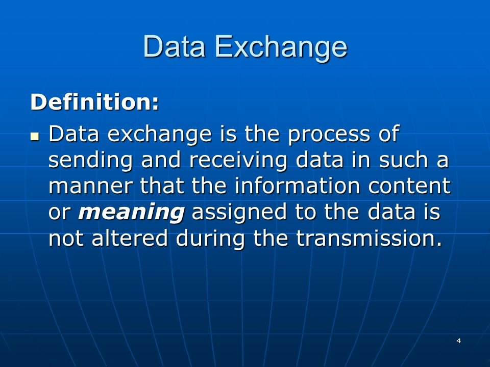 4 Data Exchange Definition: Data exchange is the process of sending and receiving data in such a manner that the information content or meaning assign