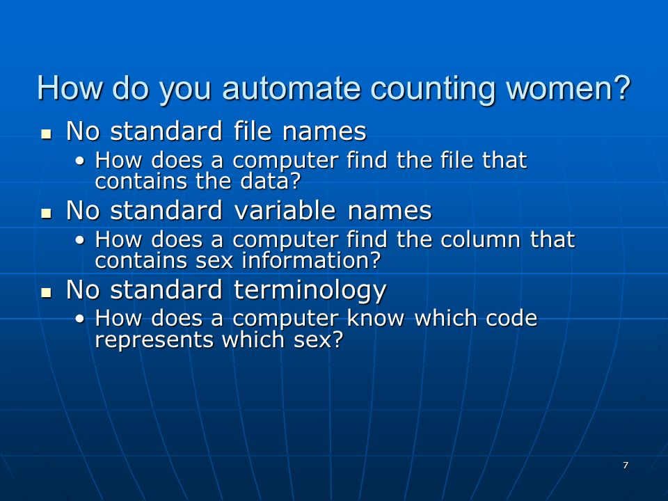 7 How do you automate counting women? No standard file names No standard file names How does a computer find the file that contains the data?How does