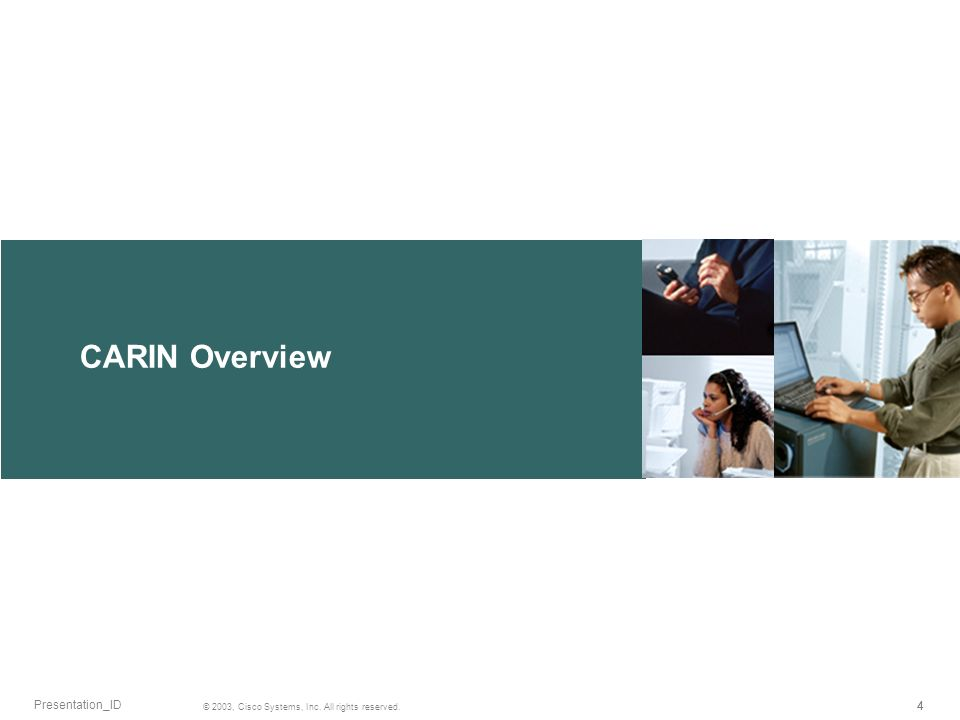 CARIN Overview 444 © 2003, Cisco Systems, Inc. All rights reserved. Presentation_ID