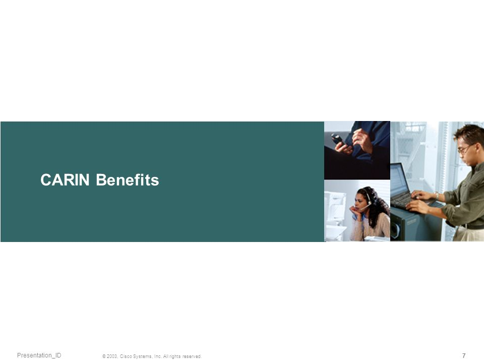 CARIN Benefits 777 © 2003, Cisco Systems, Inc. All rights reserved. Presentation_ID