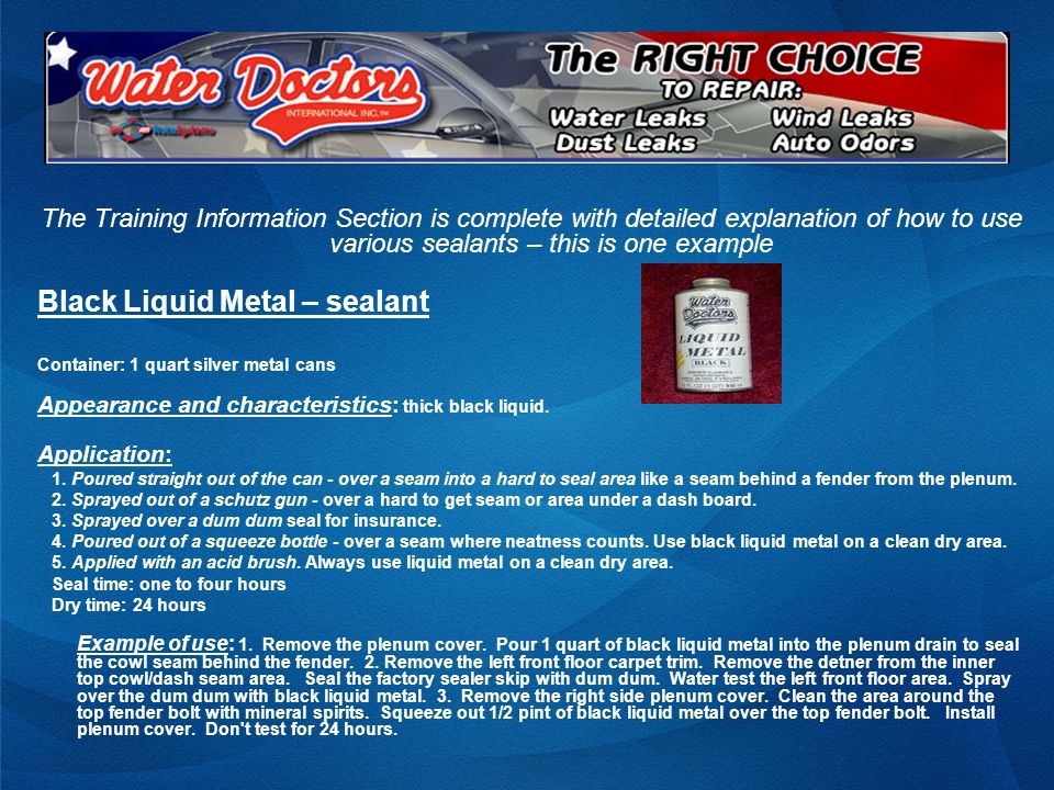The Training Information Section is complete with detailed explanation of how to use various sealants – this is one example Black Liquid Metal – seala