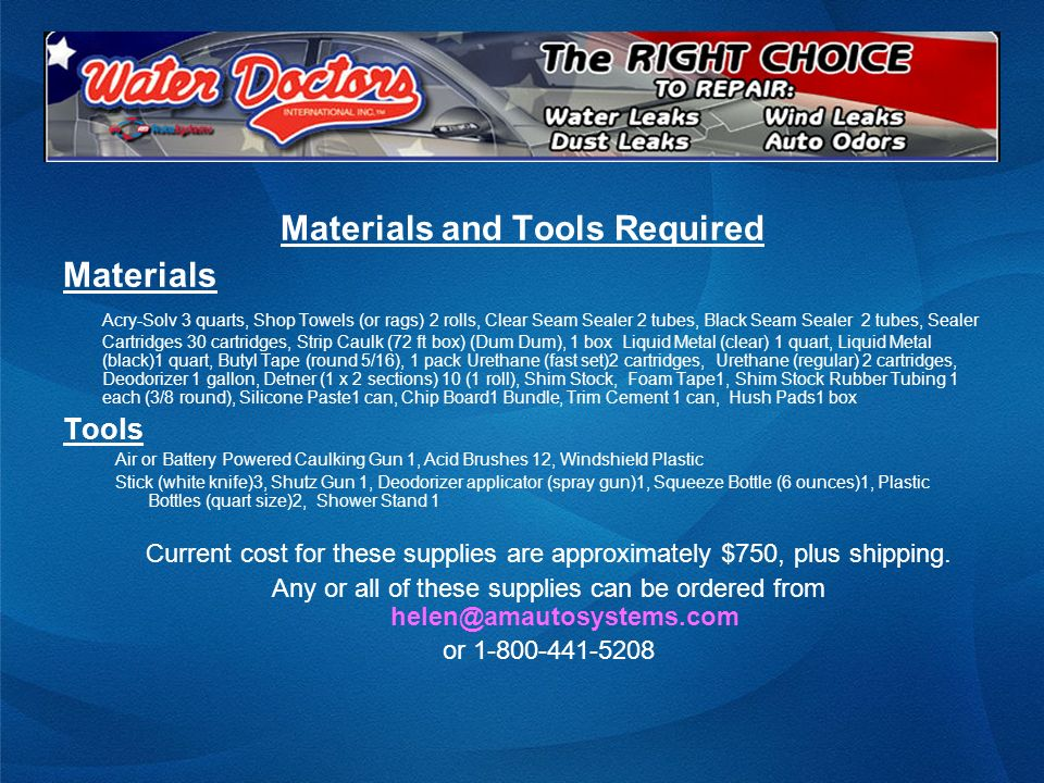 Materials and Tools Required Materials Acry-Solv 3 quarts, Shop Towels (or rags) 2 rolls, Clear Seam Sealer 2 tubes, Black Seam Sealer 2 tubes, Sealer