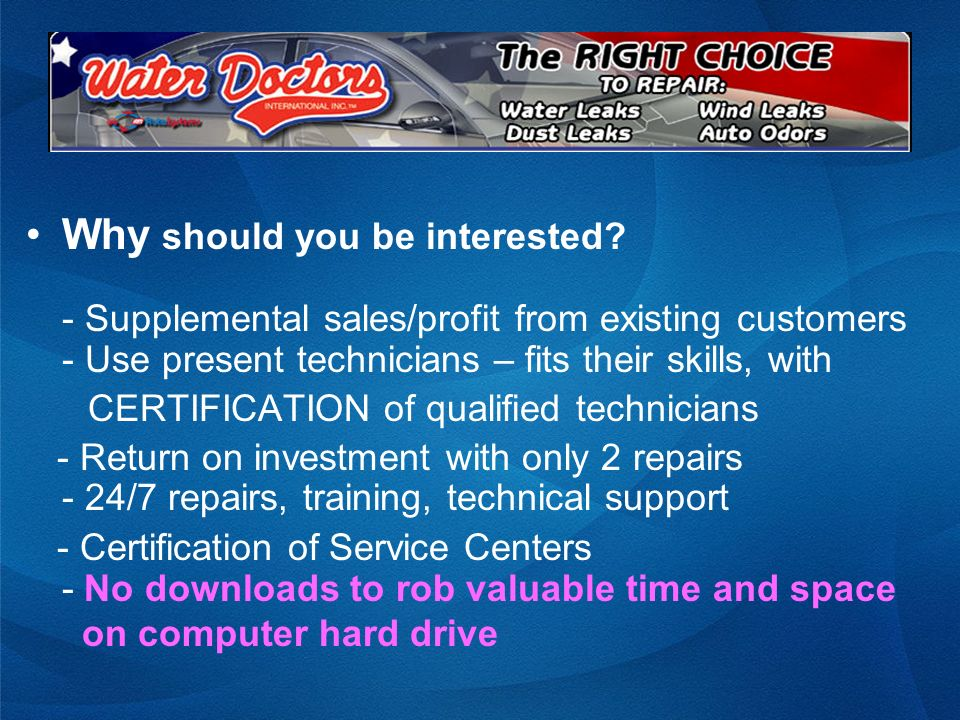 Why should you be interested? - Supplemental sales/profit from existing customers - Use present technicians – fits their skills, with CERTIFICATION of