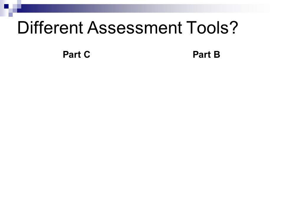 Different Assessment Tools? Part CPart B
