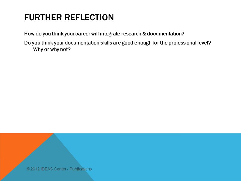 FURTHER REFLECTION How do you think your career will integrate research & documentation.