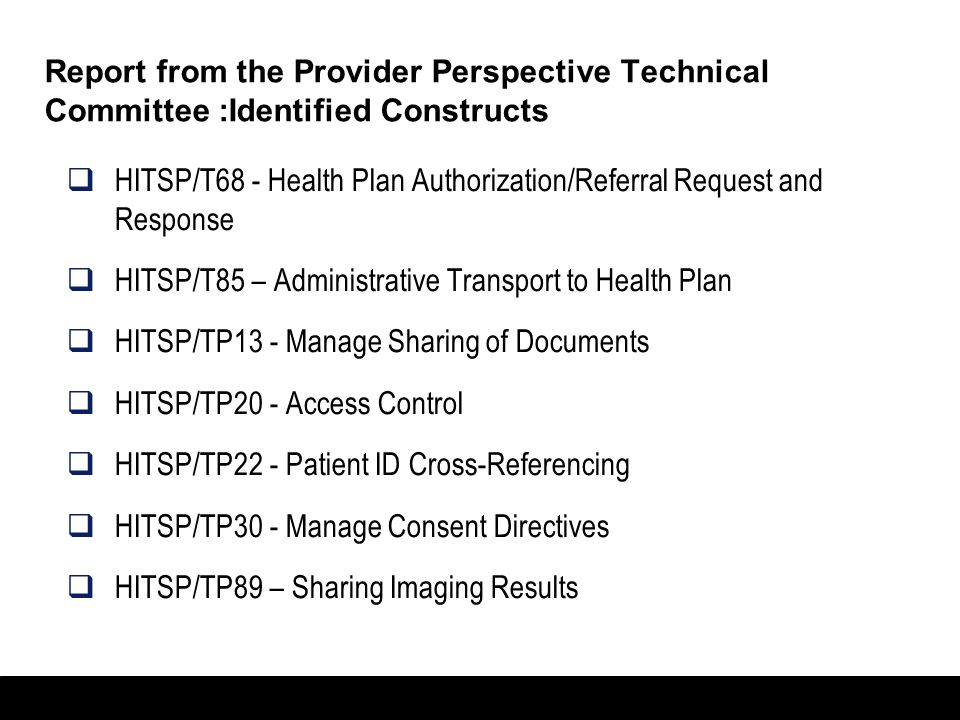 24 Report from the Provider Perspective Technical Committee : Identified Constructs HITSP/T15 - Collect and Communicate Security Audit Trail HITSP/T16