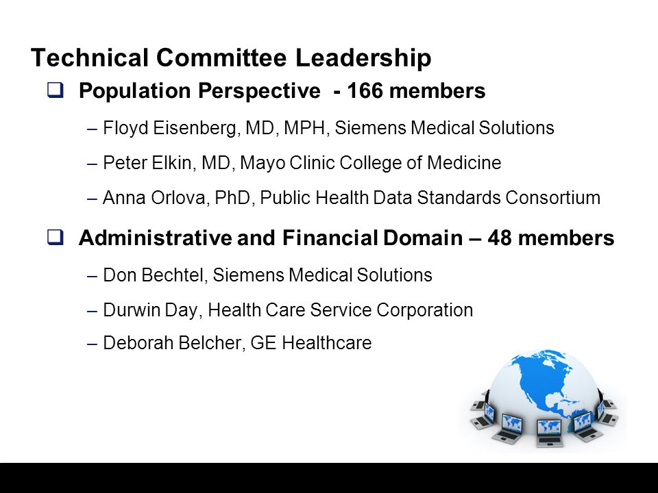 2 Technical Committee Leadership Provider Perspective – 210 members –Allen Hobbs, PhD, Kaiser Permanente –Steve Hufnagel, PhD, DoD/Medical Health Syst