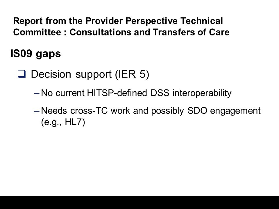 35 IS09 gaps Identifying consultant and transfer setting –Few tools to identify providers and facilities meeting a complex set of preferences Patient