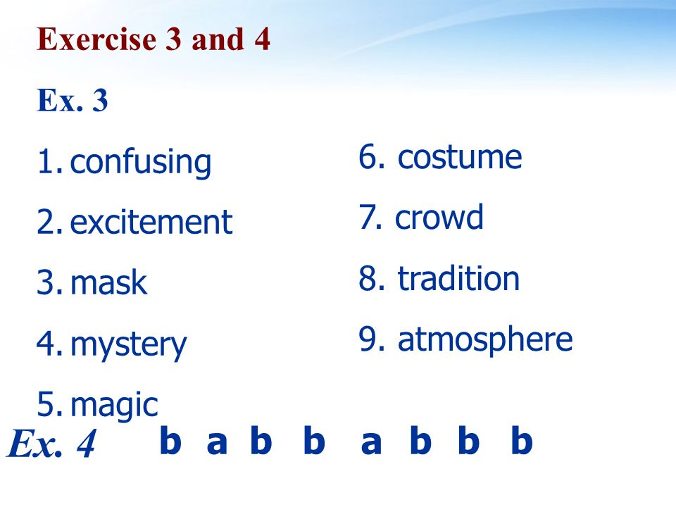 Exercise 3 and 4 Ex. 3 1.confusing 2.excitement 3.mask 4.mystery 5.magic 6.
