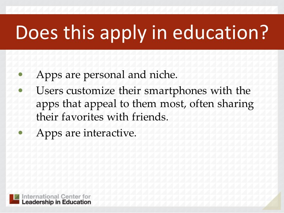 Does this apply in education? Apps are personal and niche. Users customize their smartphones with the apps that appeal to them most, often sharing the