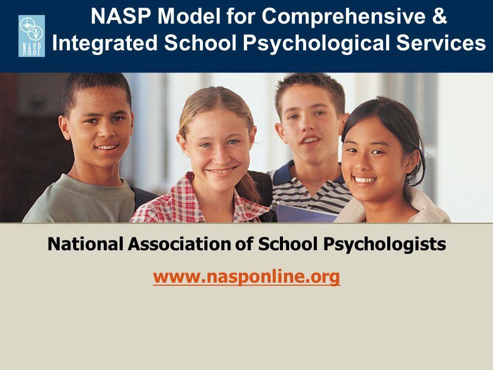 National Association of School Psychologists www.nasponline.org NASP Model for Comprehensive & Integrated School Psychological Services