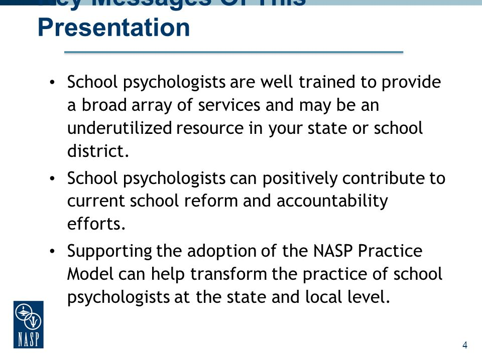 Key Messages Of This Presentation School psychologists are well trained to provide a broad array of services and may be an underutilized resource in your state or school district.