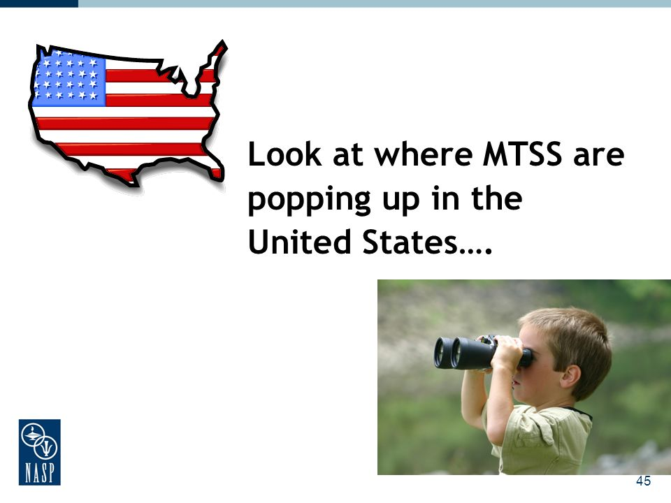 Look at where MTSS are popping up in the United States…. 45
