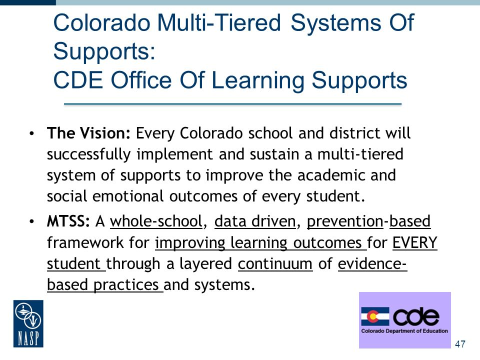 Colorado Multi-Tiered Systems Of Supports: CDE Office Of Learning Supports The Vision: Every Colorado school and district will successfully implement