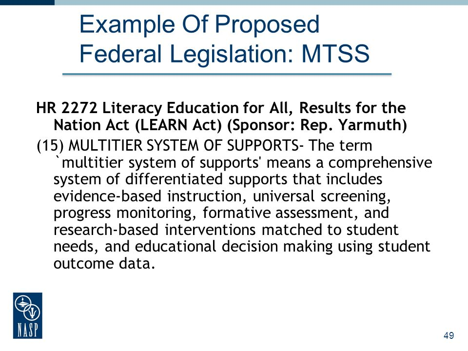 49 Example Of Proposed Federal Legislation: MTSS HR 2272 Literacy Education for All, Results for the Nation Act (LEARN Act) (Sponsor: Rep. Yarmuth) (1