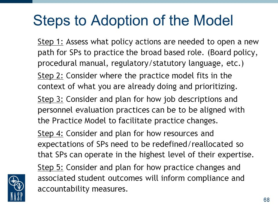 Steps to Adoption of the Model Step 1: Assess what policy actions are needed to open a new path for SPs to practice the broad based role. (Board polic