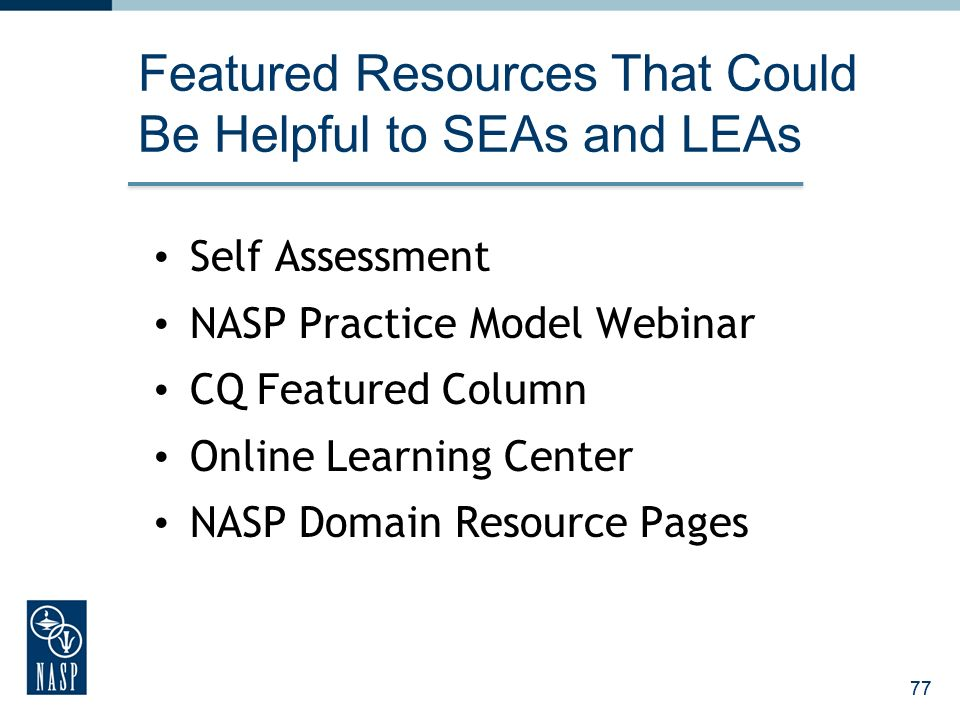 77 Featured Resources That Could Be Helpful to SEAs and LEAs Self Assessment NASP Practice Model Webinar CQ Featured Column Online Learning Center NAS