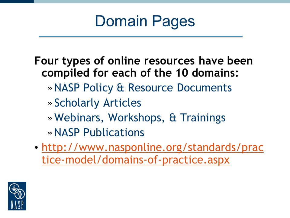 81 Domain Pages Four types of online resources have been compiled for each of the 10 domains: »NASP Policy & Resource Documents »Scholarly Articles »W