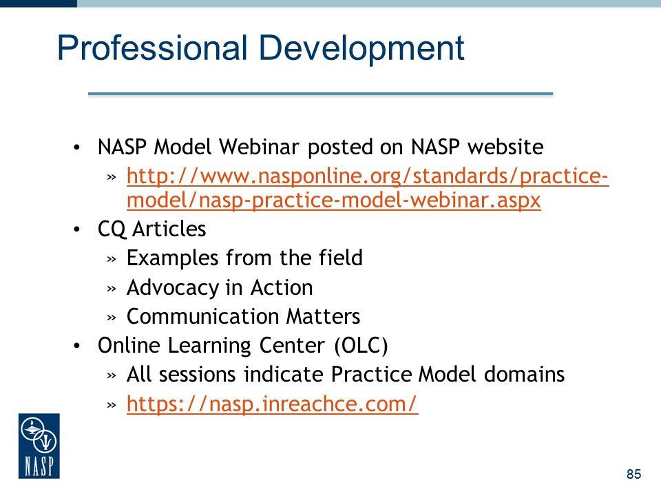 85 Professional Development NASP Model Webinar posted on NASP website »http://www.nasponline.org/standards/practice- model/nasp-practice-model-webinar