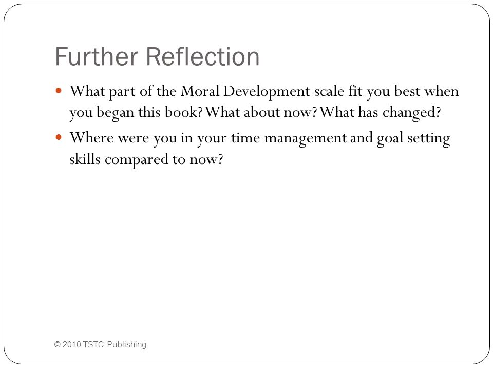 Further Reflection What part of the Moral Development scale fit you best when you began this book.