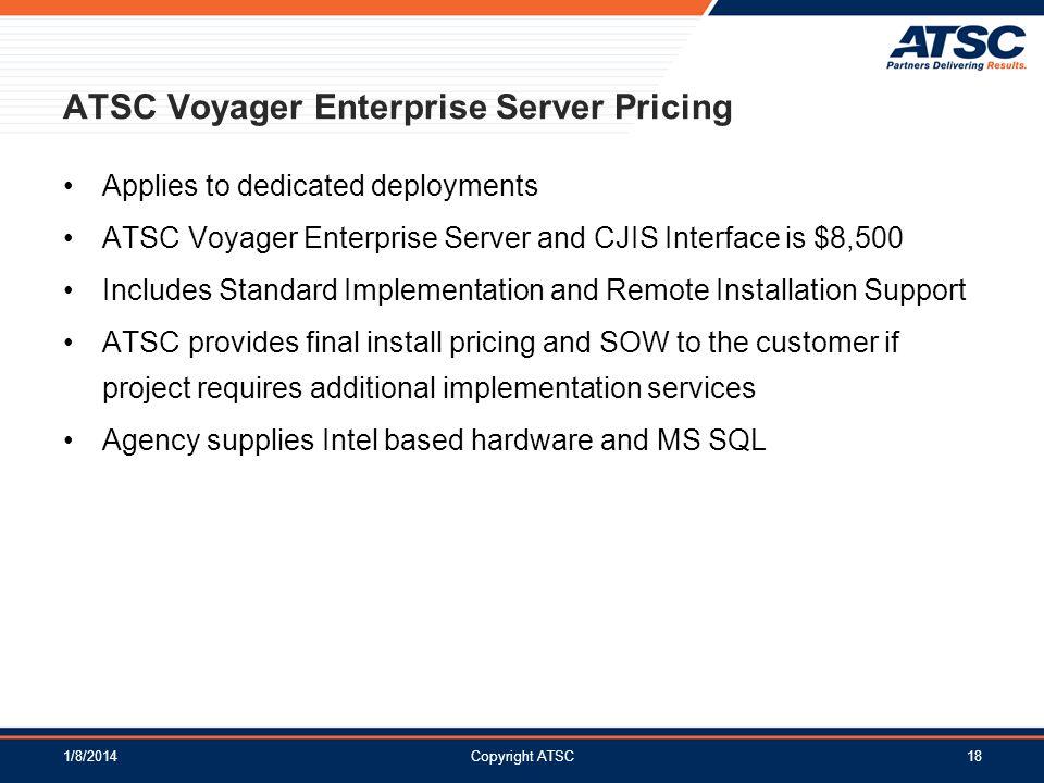 1/8/2014Copyright ATSC18 ATSC Voyager Enterprise Server Pricing Applies to dedicated deployments ATSC Voyager Enterprise Server and CJIS Interface is